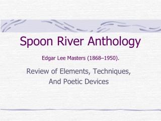 Spoon River Anthology Edgar Lee Masters (1868–1950).