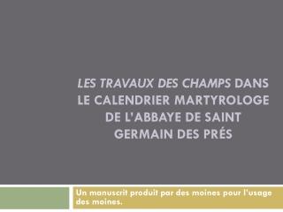 Les  travaux des champs  dans le calendrier  martyrologe  de l'abbaye de Saint Germain des Prés