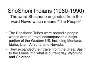 shoshoni indians 1960-1990 the word shoshone originates from the word newe which means  the people