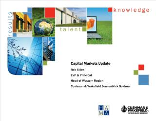 Capital Markets Update Rob Stiles EVP & Principal  Head of Western Region Cushman & Wakefield Sonnenblick Goldman
