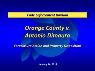 Orange County v. Antonio  Dimauro Foreclosure Action and Property Disposition