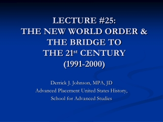 LECTURE #25:  THE NEW WORLD ORDER & THE BRIDGE TO  THE 21 st  CENTURY (1991-2000)