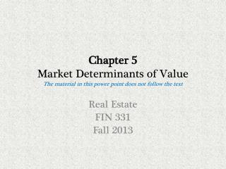 Chapter 5 Market Determinants of  Value The material in this  power point does  not follow the text