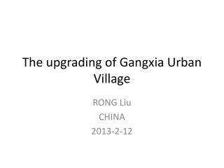 The upgrading of  Gangxia  Urban Village