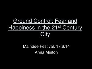 Ground Control: Fear and Happiness in the 21 st  Century City