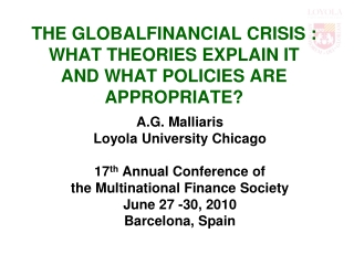 THE GLOBALFINANCIAL CRISIS : WHAT THEORIES EXPLAIN IT AND WHAT POLICIES ARE APPROPRIATE?
