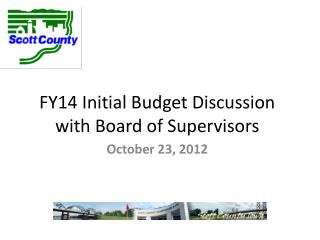 FY14 Initial Budget Discussion  with Board of Supervisors