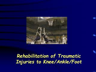 rehabilitation of traumatic injuries to knee