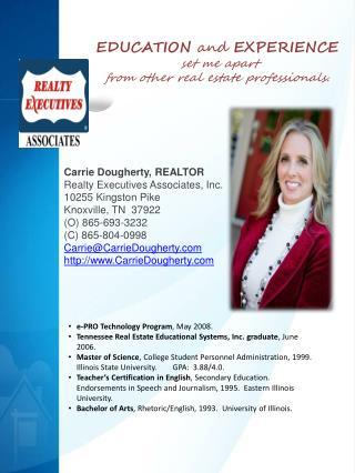Carrie Dougherty, REALTOR Realty Executives Associates, Inc. 10255 Kingston Pike Knoxville, TN  37922 (O) 865-693-3232