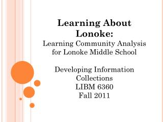 Learning About Lonoke: Learning Community Analysis for Lonoke Middle School Developing Information Collections  LIBM 63