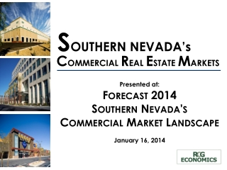 Presented at: Forecast 2014 Southern Nevada's  Commercial Market Landscape January 16, 2014