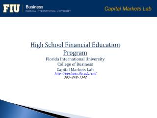 High  School Financial Education Program Florida International University College of Business Capital Markets Lab http: