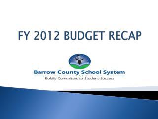 FY 2012 BUDGET RECAP