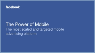 The Power of Mobile The most scaled and targeted mobile  advertising platform