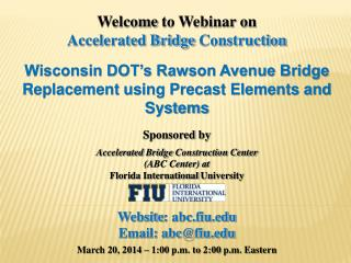 Welcome  to Webinar on Accelerated Bridge  Construction Wisconsin DOT's Rawson Avenue Bridge Replacement using Precast