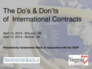 The Do's & Don'ts  of 	International Contracts  April 14, 2014 - McLean, VA  April 15, 2014 - Norfolk, VA