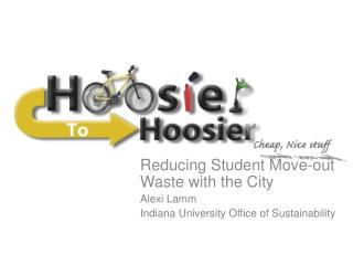 Reducing Student Move-out Waste with the  City Alexi Lamm Indiana University Office of Sustainability