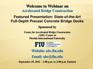 Welcome to Webinar on Accelerated Bridge  Construction Featured Presentation: State-of-the-Art Full-Depth Precast Concr