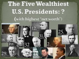 """The Five Wealthiest U.S. Presidents: ?  ( with  highest  """"net worth"""")"""