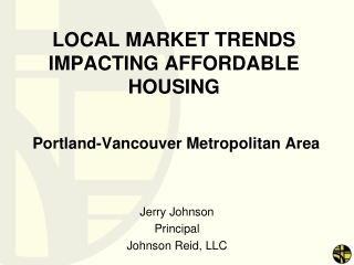 LOCAL MARKET TRENDS IMPACTING AFFORDABLE HOUSING  Portland-Vancouver Metropolitan Area
