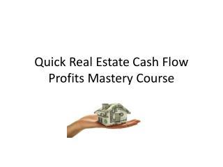 Quick Real Estate Cash Flow Profits Mastery Course