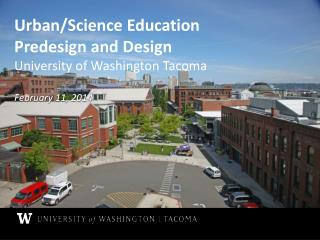Urban/Science Education Predesign and Design University  of Washington  Tacoma February 11, 2014