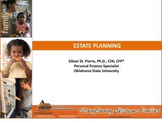 Eileen St. Pierre, Ph.D., CFA, CFP® Personal Finance Specialist Oklahoma State University