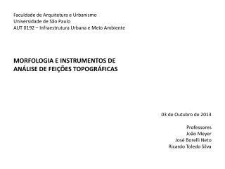 Faculdade de Arquitetura e Urbanismo Universidade de São Paulo AUT 0192 – Infraestrutura Urbana e Meio Ambiente MORFOLO