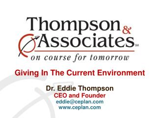 Giving In The Current Environment Dr. Eddie Thompson CEO and Founder eddie@ceplan.com www.ceplan.com
