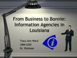 From Business to Bonnie: Information Agencies in Louisiana