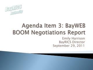 Agenda Item  3:  BayWEB BOOM  Negotiations Report