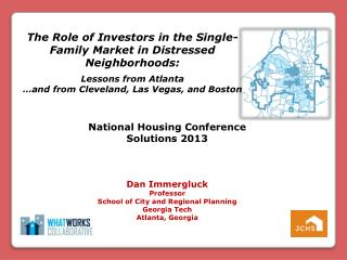 The Role of Investors in the Single-Family Market in Distressed Neighborhoods: Lessons from Atlanta …and from Cleveland