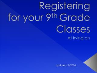 Registering  for your  9 th  Grade Classes