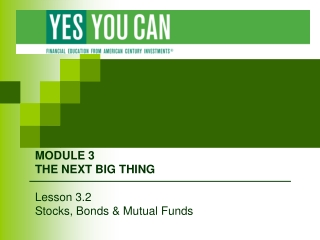 MODULE 3 THE NEXT BIG THING Lesson 3.2 Stocks, Bonds & Mutual Funds
