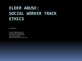 Elder Abuse : Social WORKER track ethics