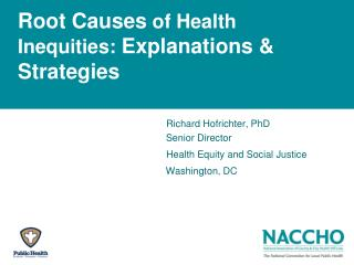 Root Causes of Health  Inequities:  Explanations & Strategies