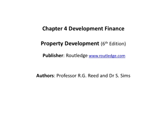 Chapter  4  Development  Finance Property Development ( 6 th  Edition) Publisher :  Routledge www.routledge.com