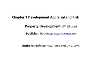 Chapter  3  Development  Appraisal and Risk Property Development ( 6 th  Edition) Publisher :  Routledge www.routledge.