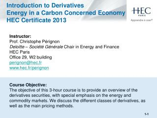 Introduction to Derivatives Energy in a Carbon Concerned Economy HEC Certificate 2013