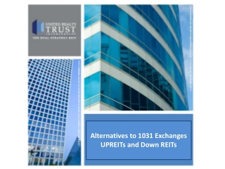 Alternatives  to 1031  Exchanges UPREITs and Down REITs