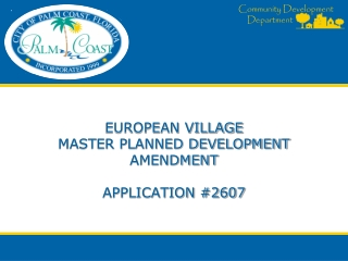 EUROPEAN VILLAGE MASTER PLANNED DEVELOPMENT AMENDMENT APPLICATION #2607