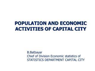 B.Batbayar Chief of Division Economic statistics of STATISTICS DEPARTMENT CAPITAL CITY