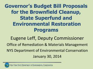 Governor's Budget Bill Proposals for the Brownfield Cleanup,  State Superfund and  Environmental Restoration Programs
