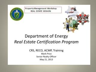Department of Energy Real Estate Certification Program CRS, RECO, ACMP,  Training Mark Price Senior Realty Officer May