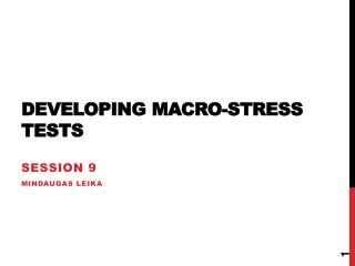 Developing Macro-stress  tests
