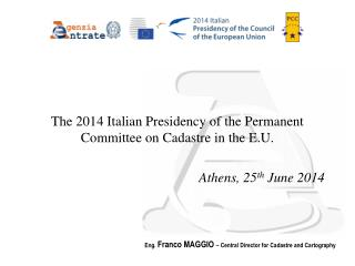 The  2014 Italian Presidency of the Permanent Committee on Cadastre in the E.U. Athens, 25 th  June 2014