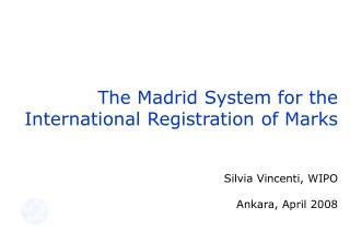 the madrid system for the     international registration of marks    silvia vincenti, wipo  ankara, april 2008