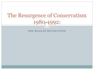 The Resurgence of Conservatism 1980-1992: