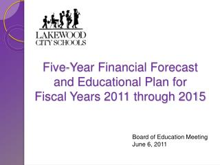 Five-Year Financial Forecast  and Educational Plan for  Fiscal Years 2011 through 2015