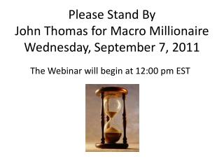 Please Stand By John Thomas for Macro Millionaire Wednesday, September 7, 2011